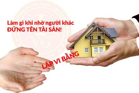 Lập vi bằng thỏa thuận nhờ người khác đứng hộ tên tài sản